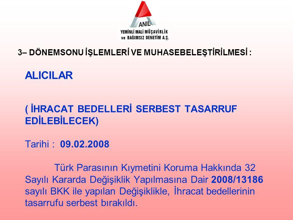 ALICILAR ( İHRACAT BEDELLERİ SERBEST TASARRUF EDİLEBİLECEK) Tarihi : 09.02.2008 Türk Parasının Kıymetini Koruma Hakkında 32 Sayılı Kararda Değişiklik