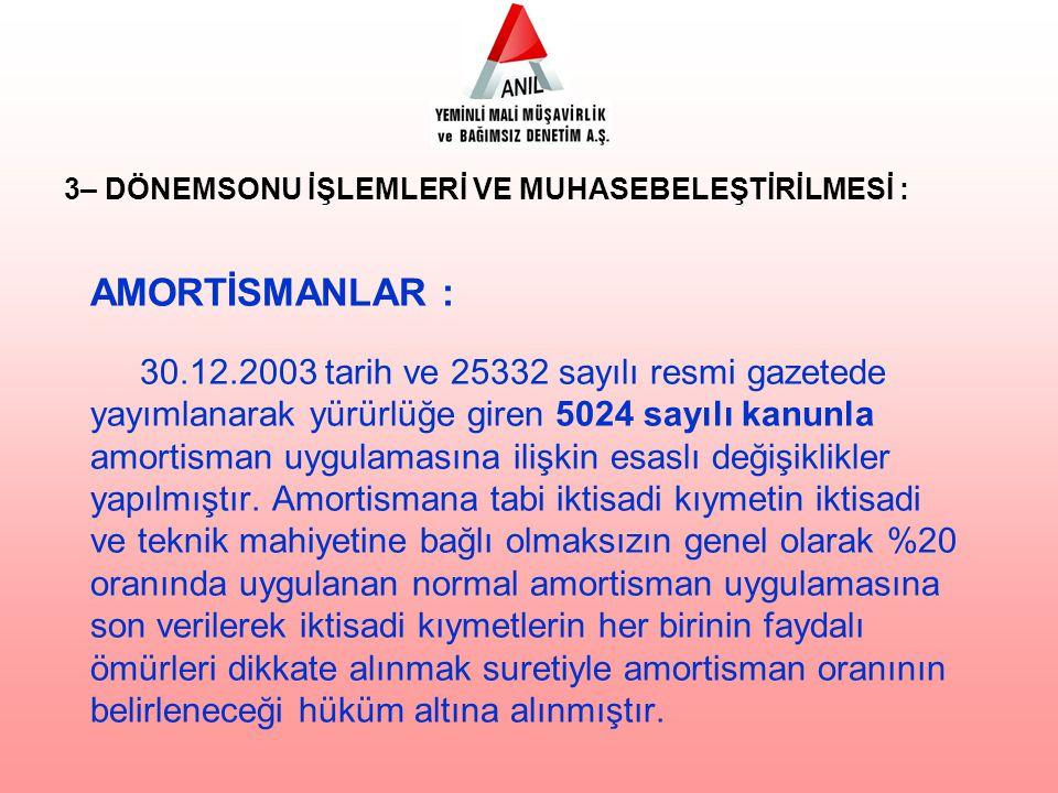 AMORTİSMANLAR : 30.12.2003 tarih ve 25332 sayılı resmi gazetede yayımlanarak yürürlüğe giren 5024 sayılı kanunla amortisman uygulamasına ilişkin esasl