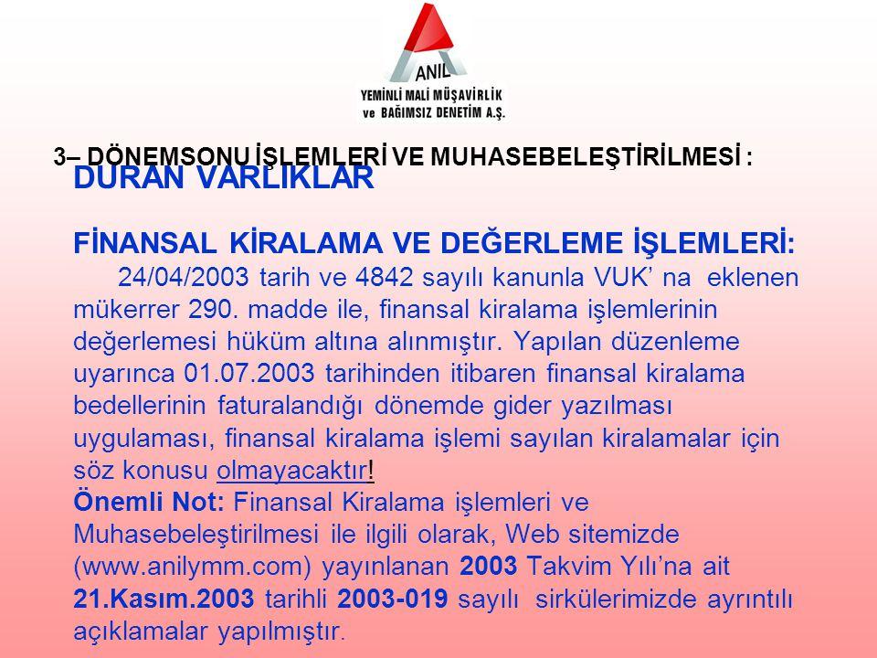 DURAN VARLIKLAR FİNANSAL KİRALAMA VE DEĞERLEME İŞLEMLERİ: 24/04/2003 tarih ve 4842 sayılı kanunla VUK' na eklenen mükerrer 290. madde ile, finansal ki