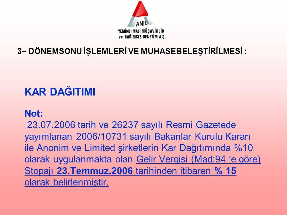 KAR DAĞITIMI Not: 23.07.2006 tarih ve 26237 sayılı Resmi Gazetede yayımlanan 2006/10731 sayılı Bakanlar Kurulu Kararı ile Anonim ve Limited şirketleri