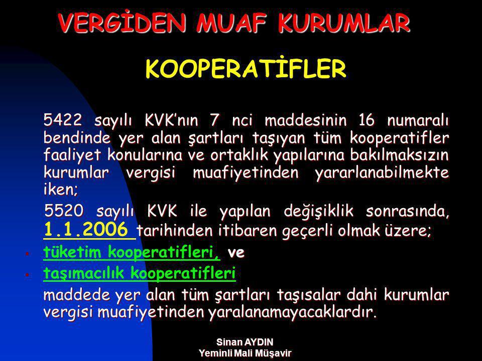 VERGİDEN MUAF KURUMLAR KOOPERATİFLER 5422 sayılı KVK'nın 7 nci maddesinin 16 numaralı bendinde yer alan şartları taşıyan tüm kooperatifler faaliyet konularına ve ortaklık yapılarına bakılmaksızın kurumlar vergisi muafiyetinden yararlanabilmekte iken; 5520 sayılı KVK ile yapılan değişiklik sonrasında, tarihinden itibaren geçerli olmak üzere; 5520 sayılı KVK ile yapılan değişiklik sonrasında, 1.1.2006 tarihinden itibaren geçerli olmak üzere; ve  tüketim kooperatifleri, ve  taşımacılık kooperatifleri maddede yer alan tüm şartları taşısalar dahi kurumlar vergisi muafiyetinden yaralanamayacaklardır.