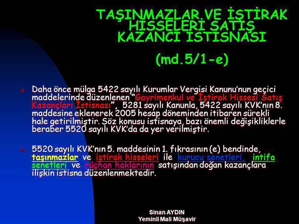 TAŞINMAZLAR VE İŞTİRAK HİSSELERİ SATIŞ KAZANCI İSTİSNASI (md.5/1-e) Daha önce mülga 5422 sayılı Kurumlar Vergisi Kanunu'nun geçici maddelerinde düzenlenen , 5281 sayılı Kanunla, 5422 sayılı KVK'nın 8.