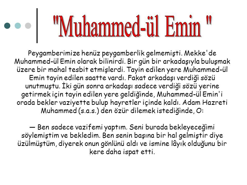 Peygamberimize henüz peygamberlik gelmemişti. Mekke'de Muhammed-ül Emin olarak bilinirdi. Bir gün bir arkadaşıyla buluşmak üzere bir mahal tesbit etmi