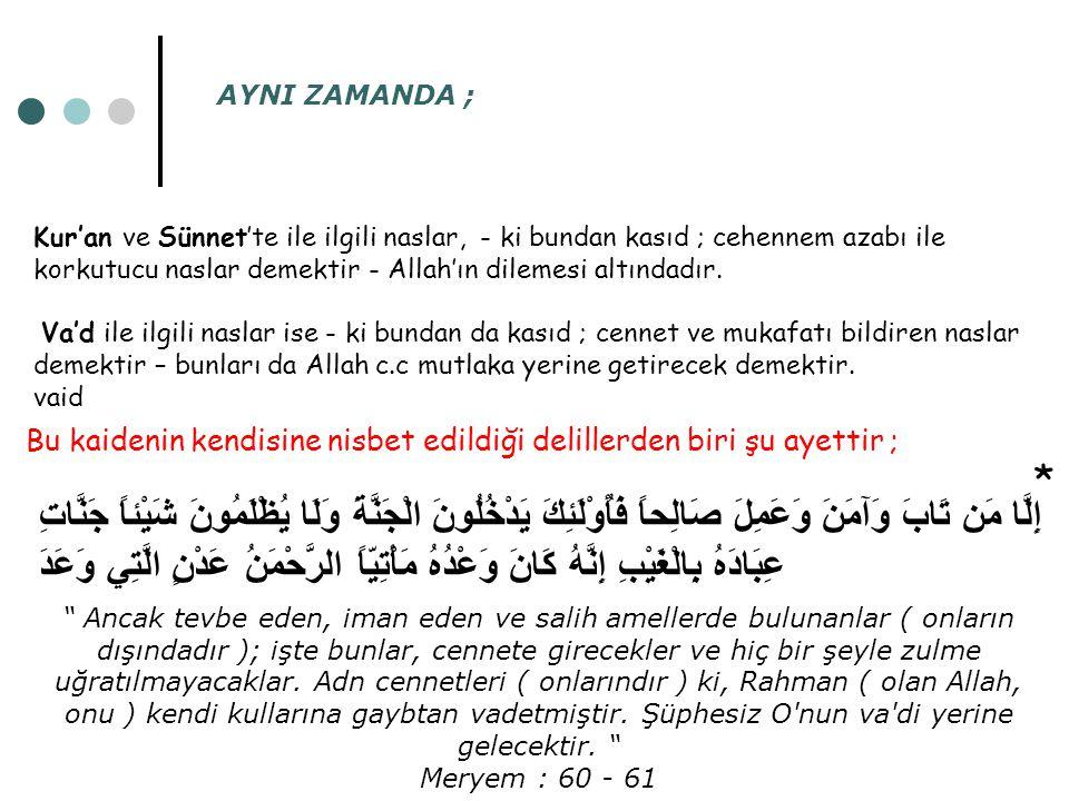 AYNI ZAMANDA ; Kur'an ve Sünnet'te ile ilgili naslar, - ki bundan kasıd ; cehennem azabı ile korkutucu naslar demektir - Allah'ın dilemesi altındadır.
