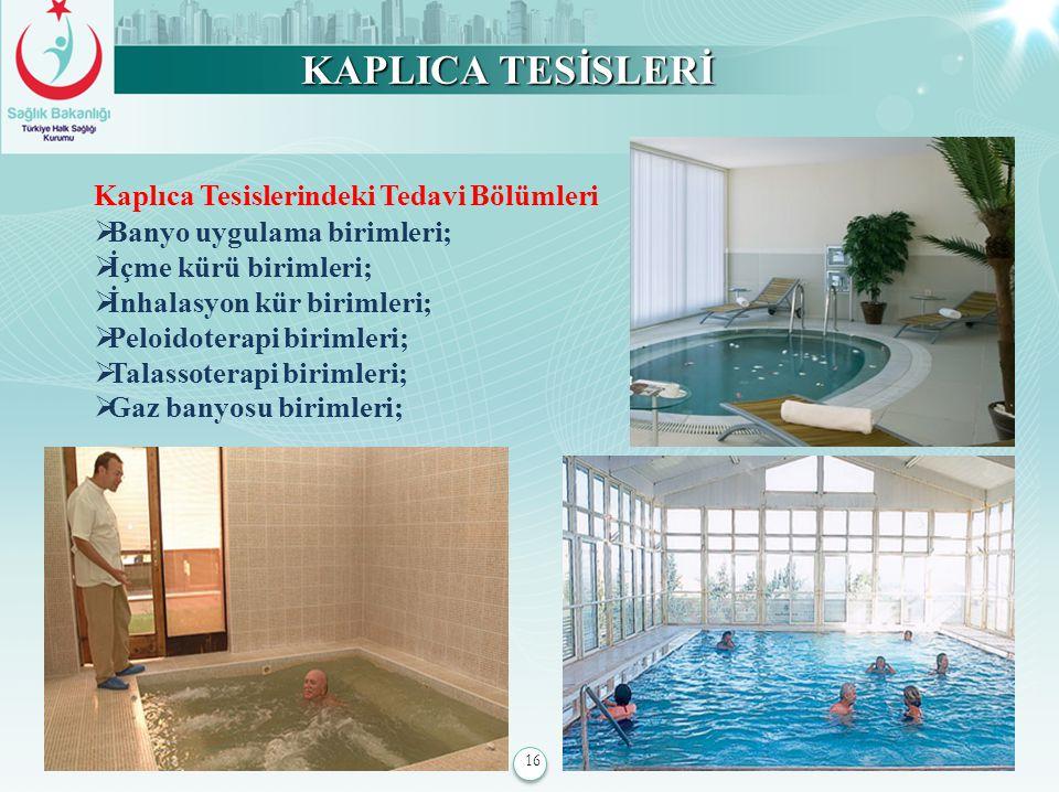 16 KAPLICA TESİSLERİ Kaplıca Tesislerindeki Tedavi Bölümleri  Banyo uygulama birimleri;  İçme kürü birimleri;  İnhalasyon kür birimleri;  Peloidot