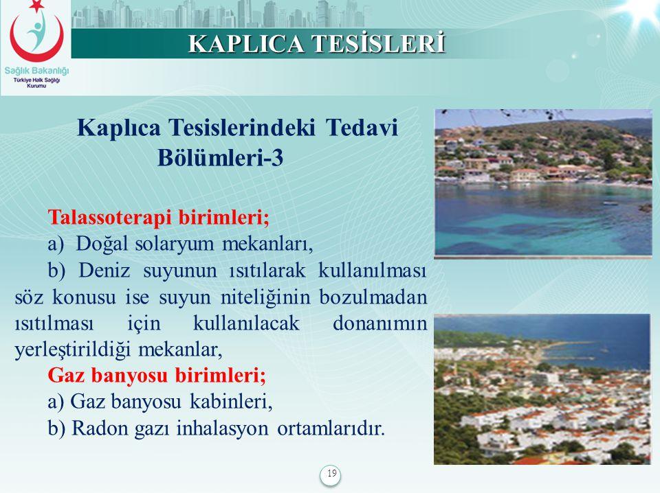 19 KAPLICA TESİSLERİ Kaplıca Tesislerindeki Tedavi Bölümleri-3 Talassoterapi birimleri; a) Doğal solaryum mekanları, b) Deniz suyunun ısıtılarak kulla