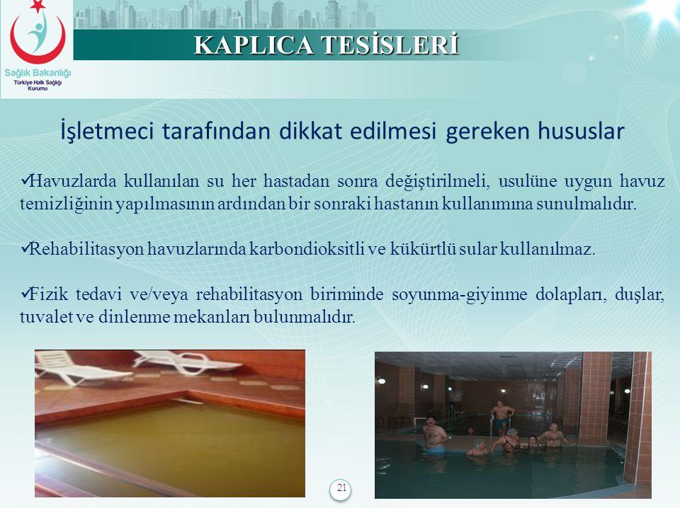 21 KAPLICA TESİSLERİ İşletmeci tarafından dikkat edilmesi gereken hususlar Havuzlarda kullanılan su her hastadan sonra değiştirilmeli, usulüne uygun h