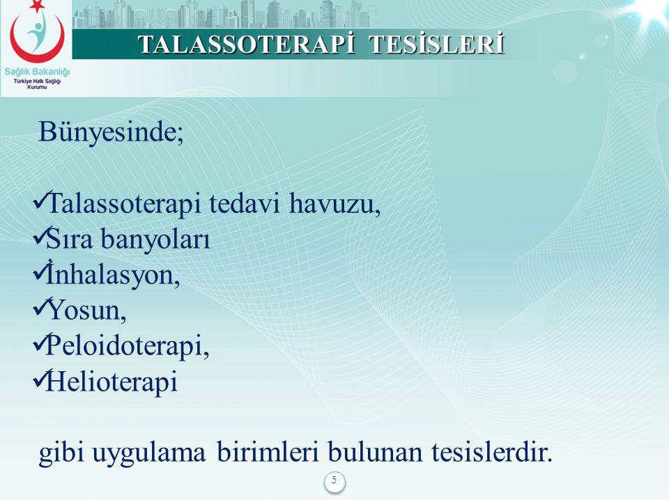 5 TALASSOTERAPİ TESİSLERİ Bünyesinde; Talassoterapi tedavi havuzu, Sıra banyoları İnhalasyon, Yosun, Peloidoterapi, Helioterapi gibi uygulama birimler