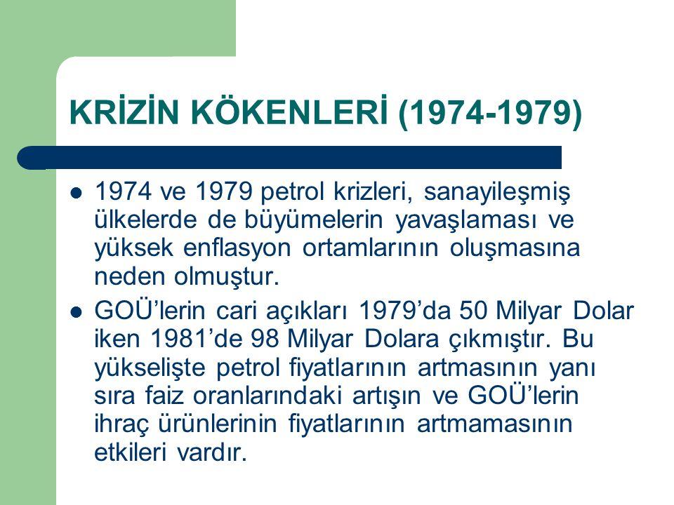 KRİZİN KÖKENLERİ (1974-1979) 1974 ve 1979 petrol krizleri, sanayileşmiş ülkelerde de büyümelerin yavaşlaması ve yüksek enflasyon ortamlarının oluşmasına neden olmuştur.