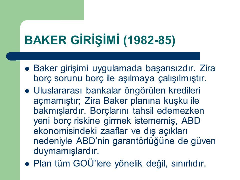BAKER GİRİŞİMİ (1982-85) Baker girişimi uygulamada başarısızdır.