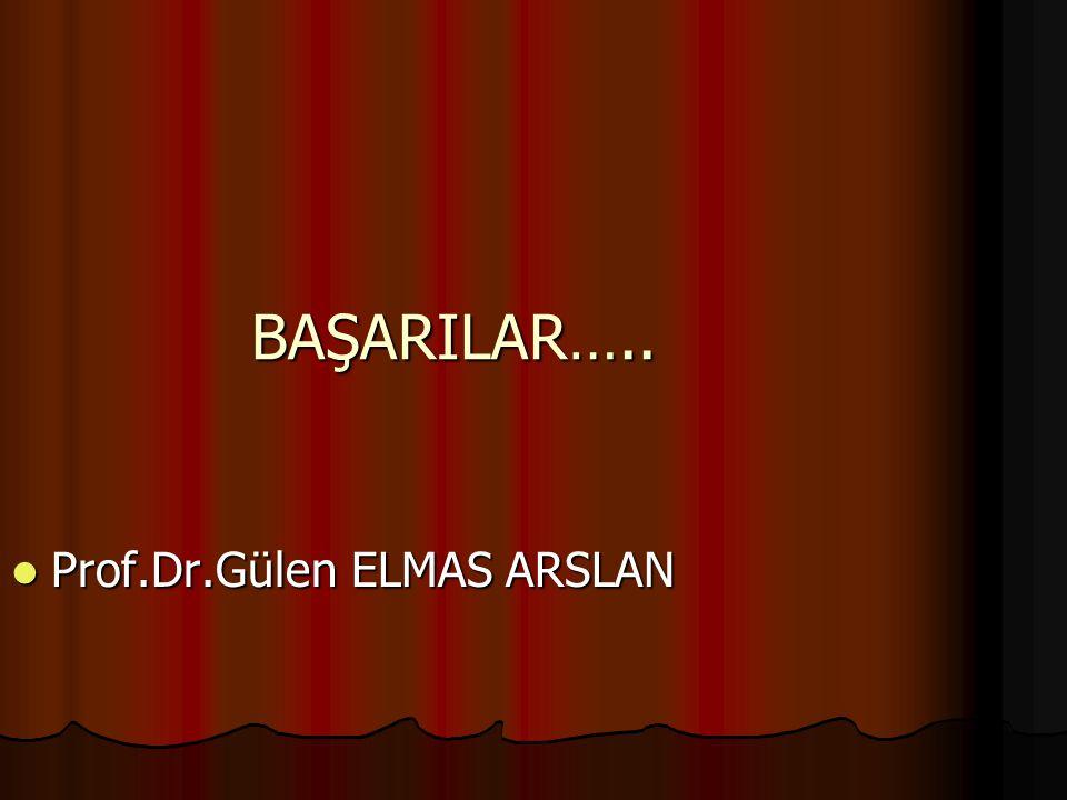BAŞARILAR….. Prof.Dr.Gülen ELMAS ARSLAN Prof.Dr.Gülen ELMAS ARSLAN