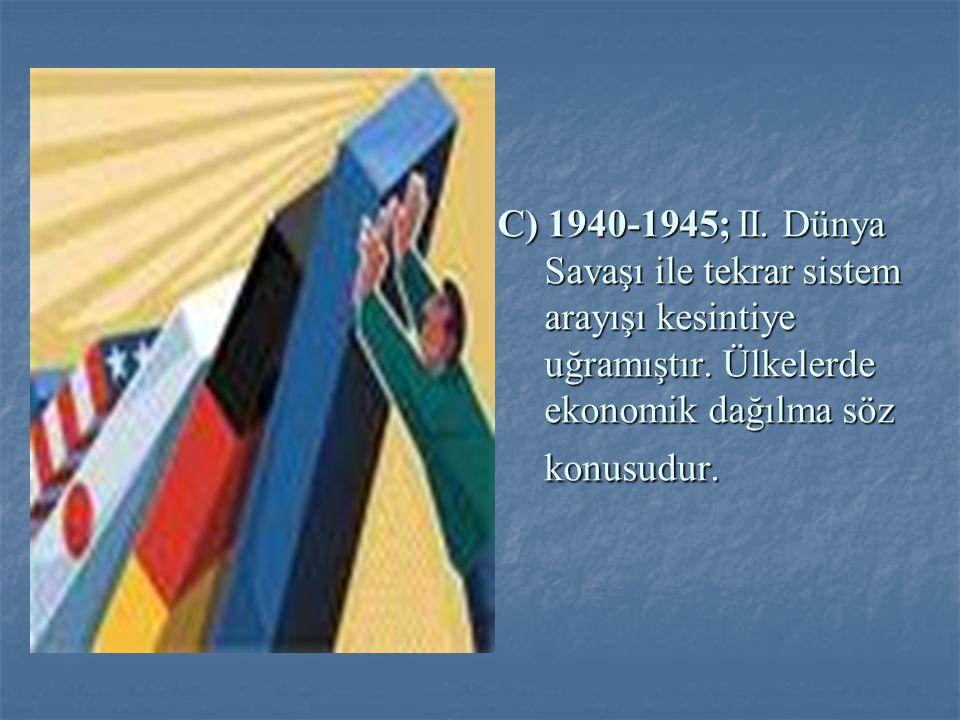 C) 1940-1945; II.Dünya Savaşı ile tekrar sistem arayışı kesintiye uğramıştır.