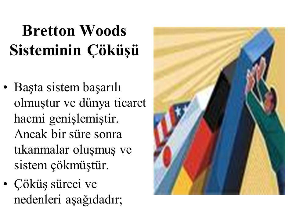 Bretton Woods Sisteminin Çöküşü Başta sistem başarılı olmuştur ve dünya ticaret hacmi genişlemiştir.