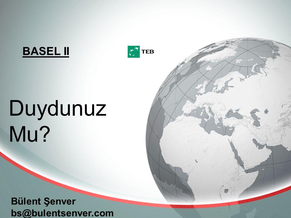 BASEL II Bülent Şenver bs@bulentsenver.com Duydunuz Mu