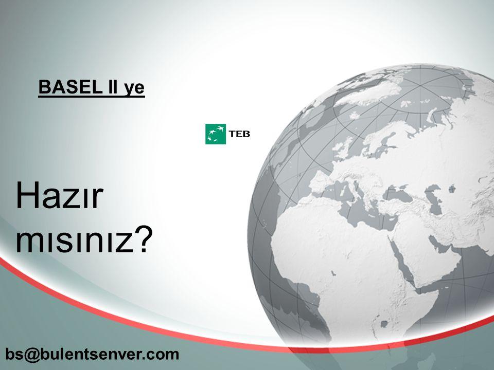 BASEL II ye bs@bulentsenver.com Hazır mısınız