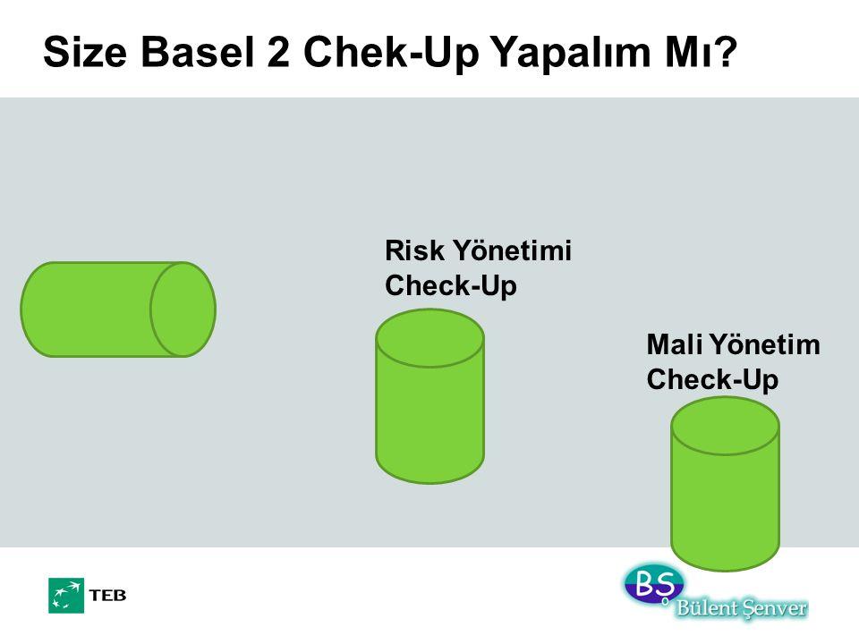 Size Basel 2 Chek-Up Yapalım Mı? Mali Yönetim Check-Up Risk Yönetimi Check-Up