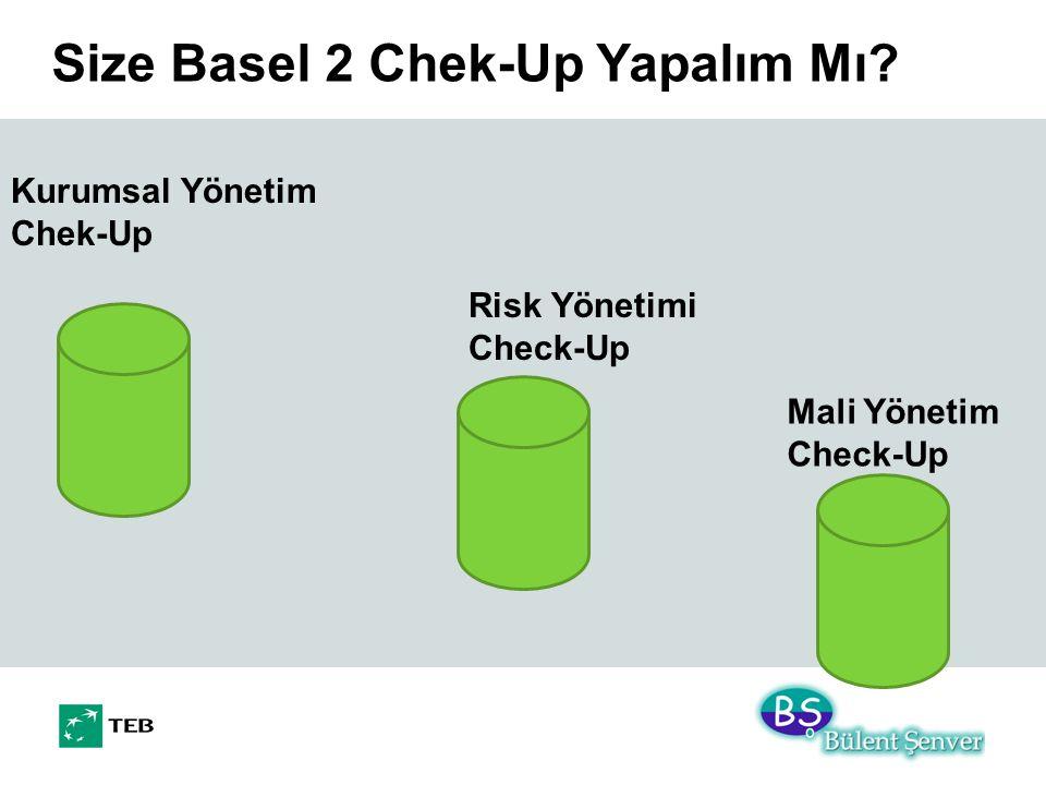 Size Basel 2 Chek-Up Yapalım Mı? Mali Yönetim Check-Up Kurumsal Yönetim Chek-Up Risk Yönetimi Check-Up