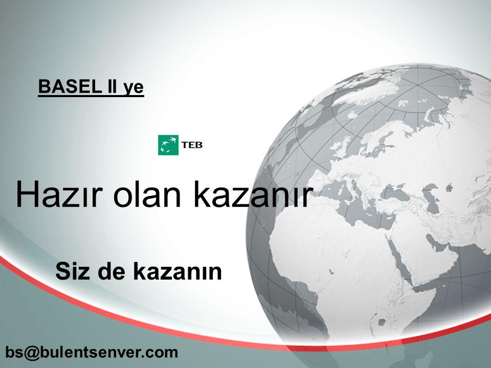 BASEL II ye bs@bulentsenver.com Hazır olan kazanır Siz de kazanın