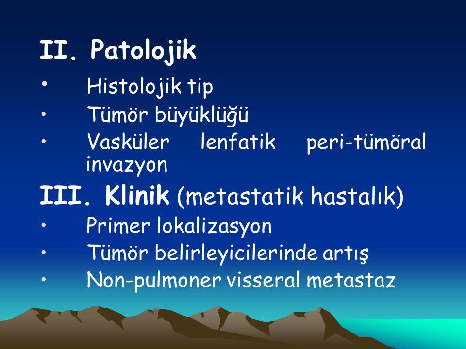 II. Patolojik Histolojik tip Tümör büyüklüğü Vasküler lenfatik peri-tümöral invazyon III. Klinik (metastatik hastalık) Primer lokalizasyon Tümör belir
