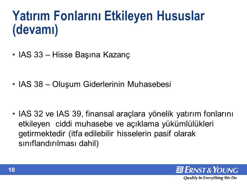 10 Yatırım Fonlarını Etkileyen Hususlar (devamı) IAS 33 – Hisse Başına Kazanç IAS 38 – Oluşum Giderlerinin Muhasebesi IAS 32 ve IAS 39, finansal araçl