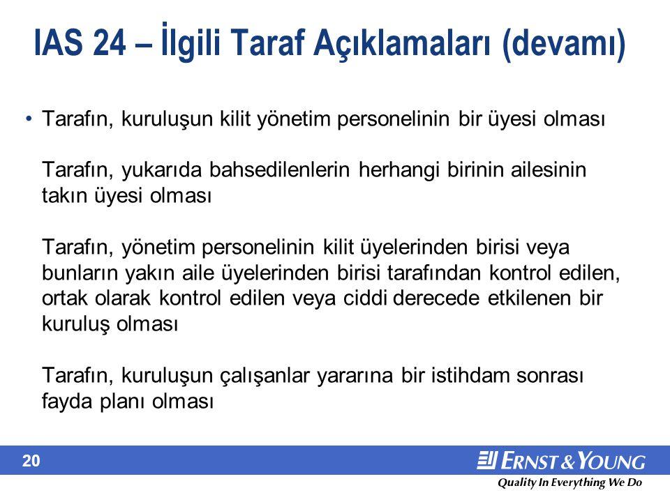20 IAS 24 – İlgili Taraf Açıklamaları (devamı) Tarafın, kuruluşun kilit yönetim personelinin bir üyesi olması Tarafın, yukarıda bahsedilenlerin herhan