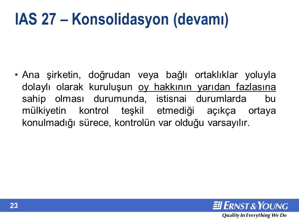 23 IAS 27 – Konsolidasyon (devamı) Ana şirketin, doğrudan veya bağlı ortaklıklar yoluyla dolaylı olarak kuruluşun oy hakkının yarıdan fazlasına sahip