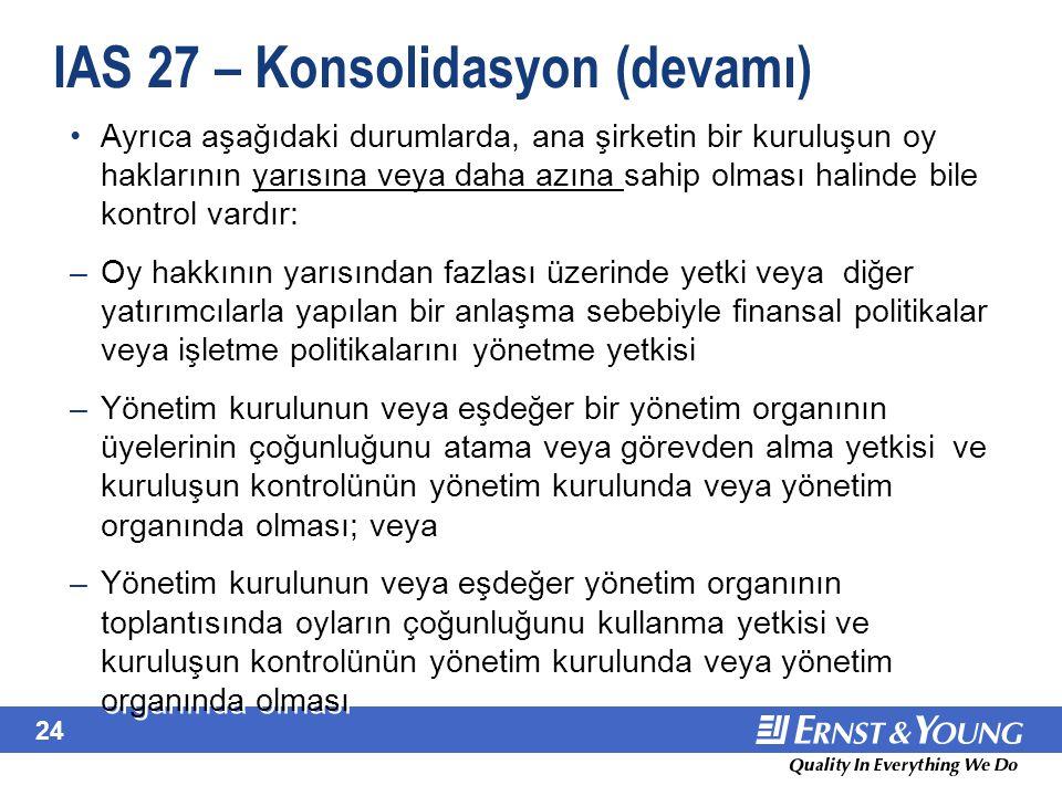 24 IAS 27 – Konsolidasyon (devamı) Ayrıca aşağıdaki durumlarda, ana şirketin bir kuruluşun oy haklarının yarısına veya daha azına sahip olması halinde