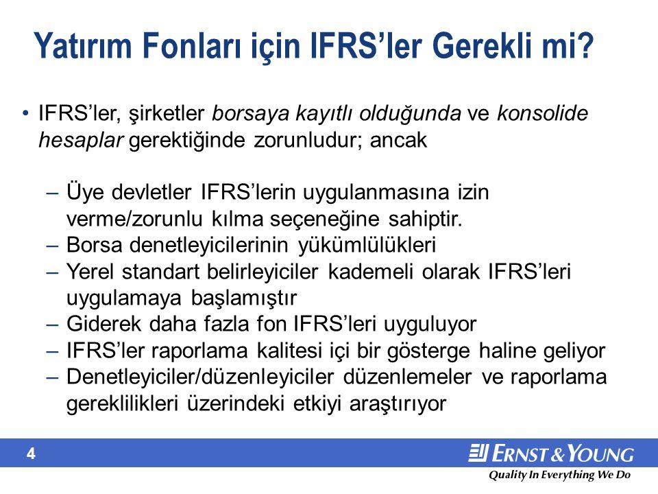 4 Yatırım Fonları için IFRS'ler Gerekli mi? IFRS'ler, şirketler borsaya kayıtlı olduğunda ve konsolide hesaplar gerektiğinde zorunludur; ancak –Üye de