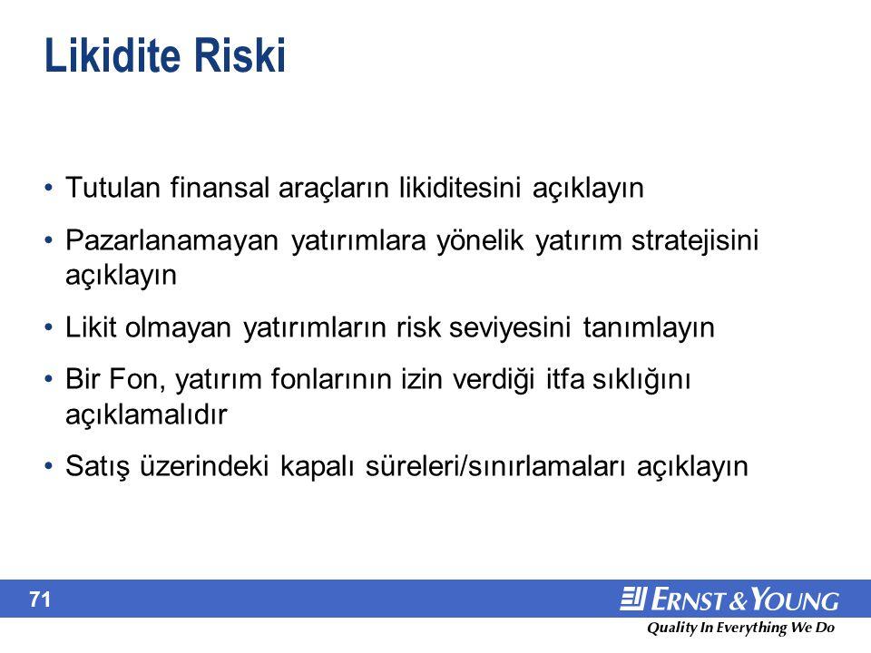 71 Likidite Riski Tutulan finansal araçların likiditesini açıklayın Pazarlanamayan yatırımlara yönelik yatırım stratejisini açıklayın Likit olmayan ya