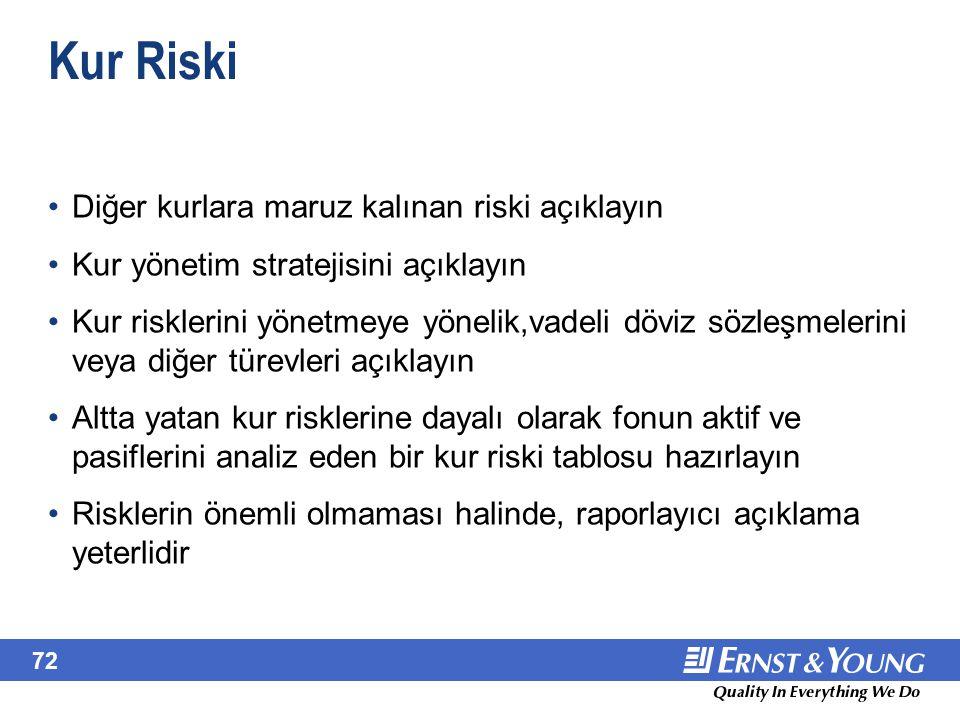 72 Kur Riski Diğer kurlara maruz kalınan riski açıklayın Kur yönetim stratejisini açıklayın Kur risklerini yönetmeye yönelik,vadeli döviz sözleşmeleri
