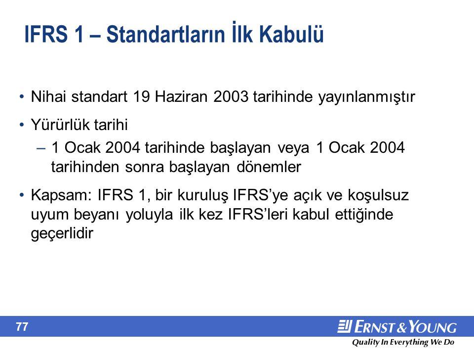 77 IFRS 1 – Standartların İlk Kabulü Nihai standart 19 Haziran 2003 tarihinde yayınlanmıştır Yürürlük tarihi –1 Ocak 2004 tarihinde başlayan veya 1 Oc