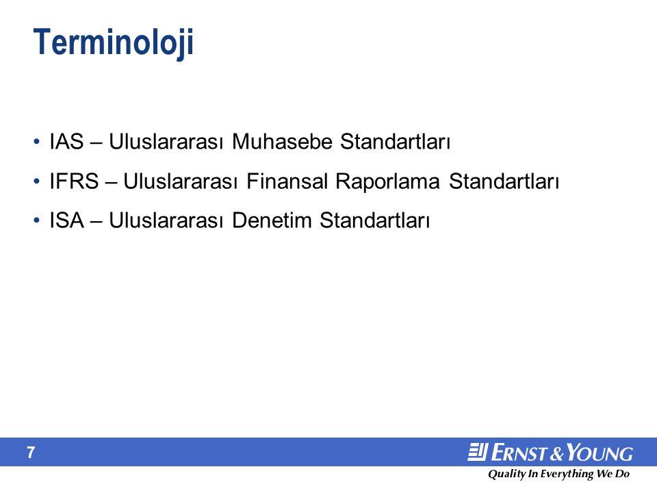 7 Terminoloji IAS – Uluslararası Muhasebe Standartları IFRS – Uluslararası Finansal Raporlama Standartları ISA – Uluslararası Denetim Standartları IAS