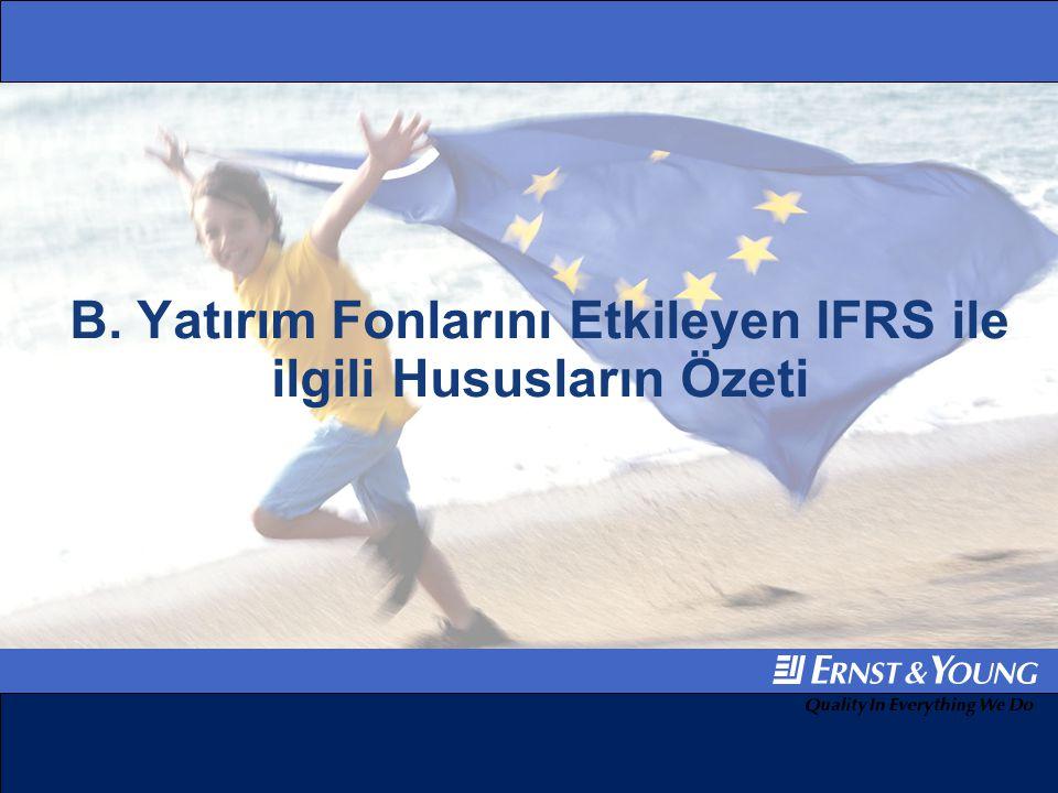 B. Yatırım Fonlarını Etkileyen IFRS ile ilgili Hususların Özeti