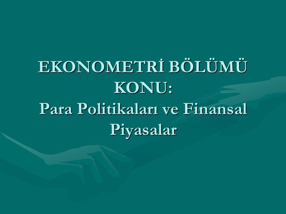 EKONOMETRİ BÖLÜMÜ KONU: Para Politikaları ve Finansal Piyasalar