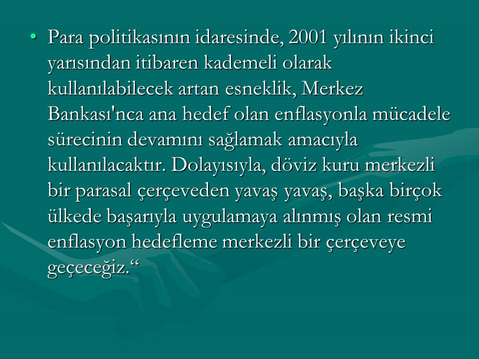 Para politikasının idaresinde, 2001 yılının ikinci yarısından itibaren kademeli olarak kullanılabilecek artan esneklik, Merkez Bankası'nca ana hedef o
