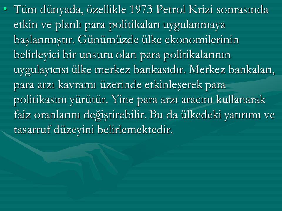 Tüm dünyada, özellikle 1973 Petrol Krizi sonrasında etkin ve planlı para politikaları uygulanmaya başlanmıştır. Günümüzde ülke ekonomilerinin belirley