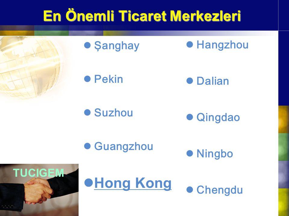 En Önemli Ticaret Merkezleri Şanghay Pekin Suzhou Guangzhou Hong Kong TUCIGEM Hangzhou Dalian Qingdao Ningbo Chengdu