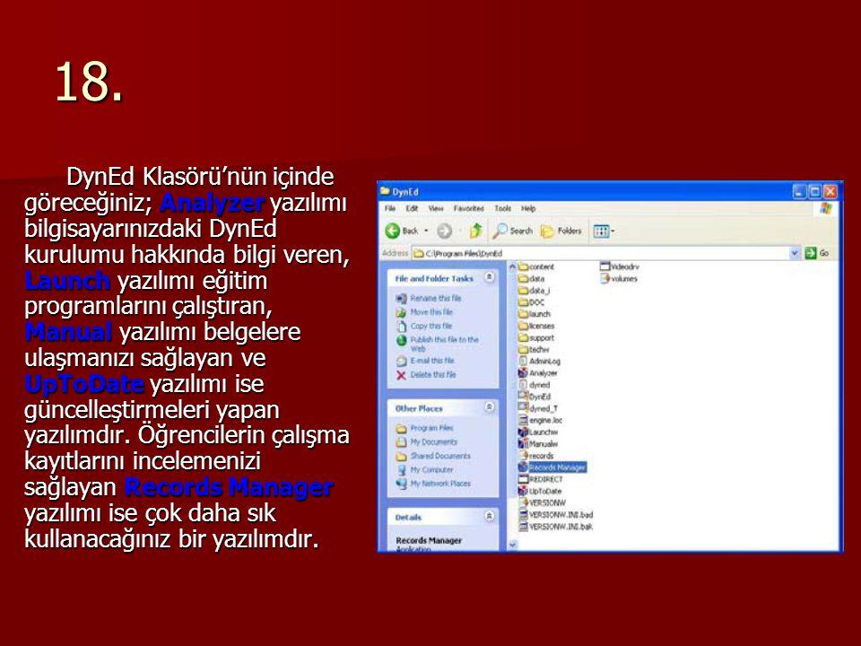 18. DynEd Klasörü'nün içinde göreceğiniz; Analyzer yazılımı bilgisayarınızdaki DynEd kurulumu hakkında bilgi veren, Launch yazılımı eğitim programları