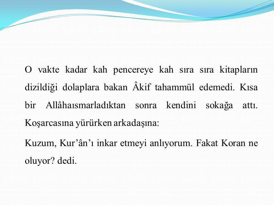 ÂKİF İLE AHMET ŞUAYP Sultan Hamit zamanında Şevki Hoca'nın evini ziyaret ettiği bir gündü. Ahmet Şuayp da orada idi. Sohbet esnasında söz Kur'ân hakkı