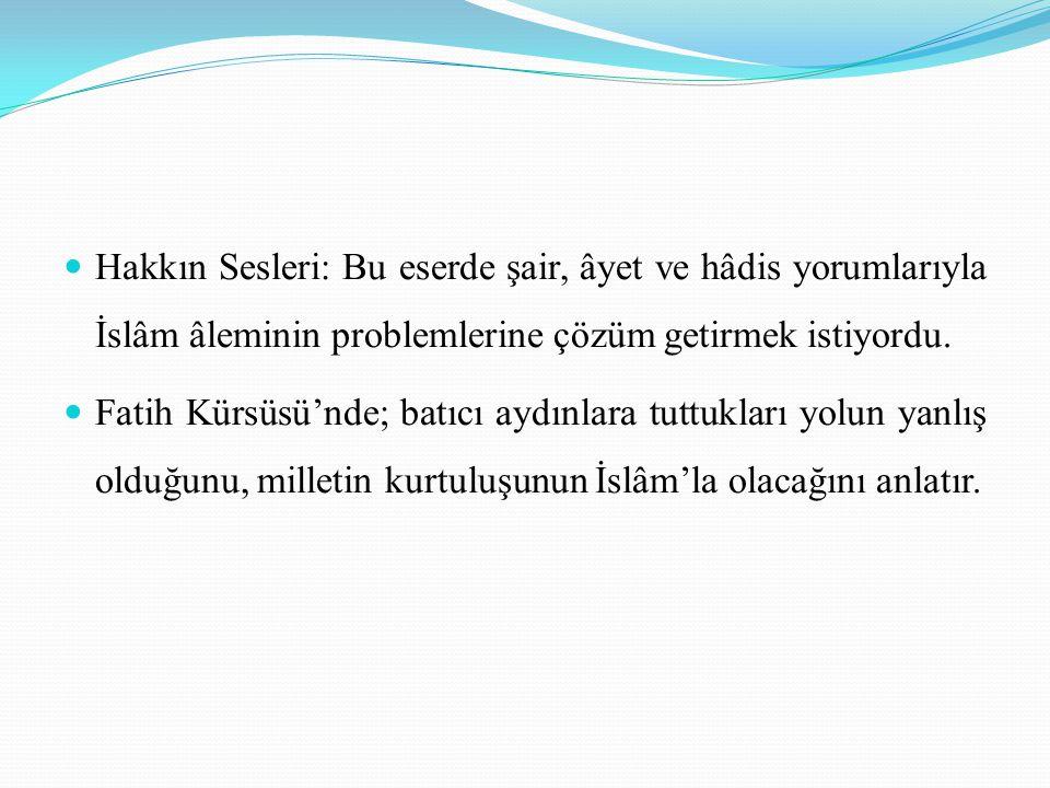 ESERLERİ Safahat: Bu şiirlerinin konusu genellikle tarihten ve sosyal hayattan alınmadır. Süleymaniye Kürsüsü'nde Balkan Harbinin toplum üzerindeki et