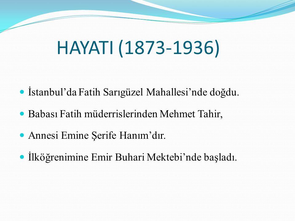 HAYATI (1873-1936) İstanbul'da Fatih Sarıgüzel Mahallesi'nde doğdu.