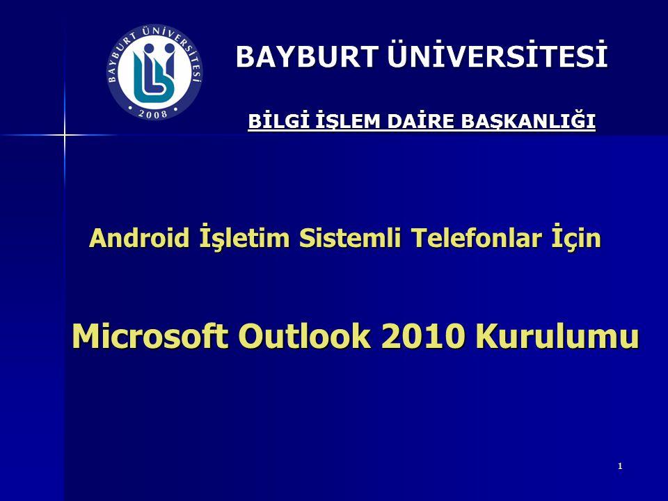 1 Android İşletim Sistemli Telefonlar İçin Microsoft Outlook 2010 Kurulumu Microsoft Outlook 2010 Kurulumu