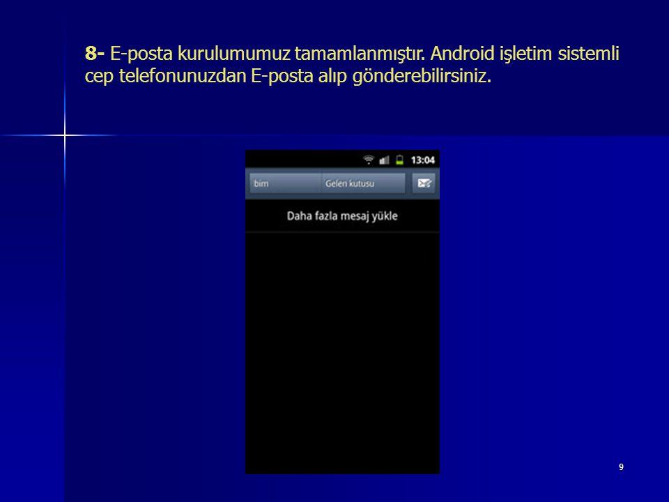 9 8- E-posta kurulumumuz tamamlanmıştır. Android işletim sistemli cep telefonunuzdan E-posta alıp gönderebilirsiniz.
