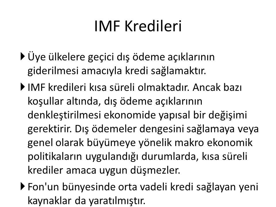 IMF Kredileri  Üye ülkelere geçici dış ödeme açıklarının giderilmesi amacıyla kredi sağlamaktır.  IMF kredileri kısa süreli olmaktadır. Ancak bazı k