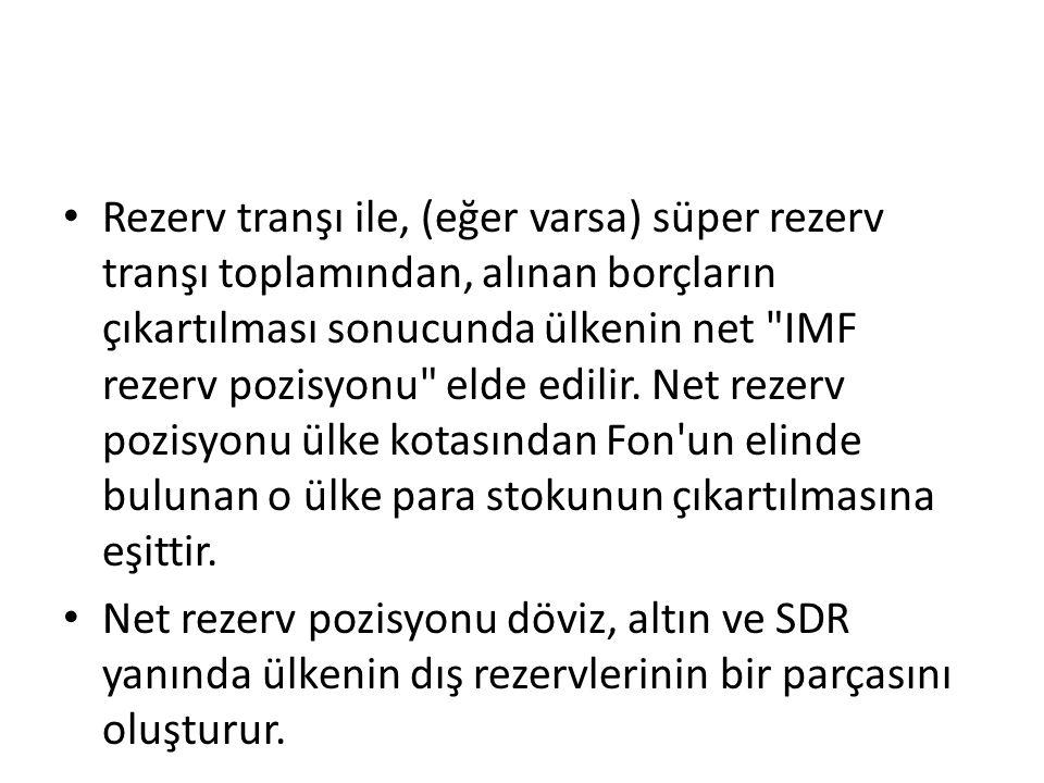 Rezerv tranşı ile, (eğer varsa) süper rezerv tranşı toplamından, alınan borçların çıkartılması sonucunda ülkenin net