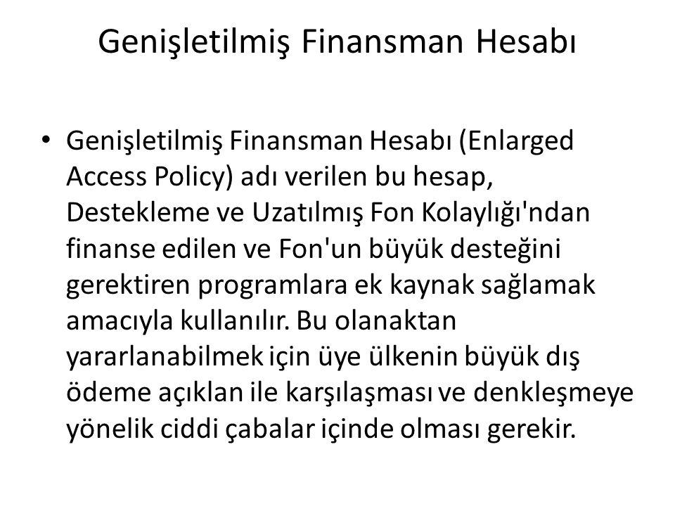 Genişletilmiş Finansman Hesabı Genişletilmiş Finansman Hesabı (Enlarged Access Policy) adı verilen bu hesap, Destekleme ve Uzatılmış Fon Kolaylığı'nda