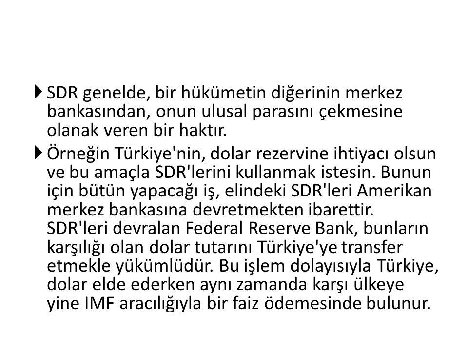  SDR genelde, bir hükümetin diğerinin merkez bankasından, onun ulusal parasını çekmesine olanak veren bir haktır.  Örneğin Türkiye'nin, dolar rezerv