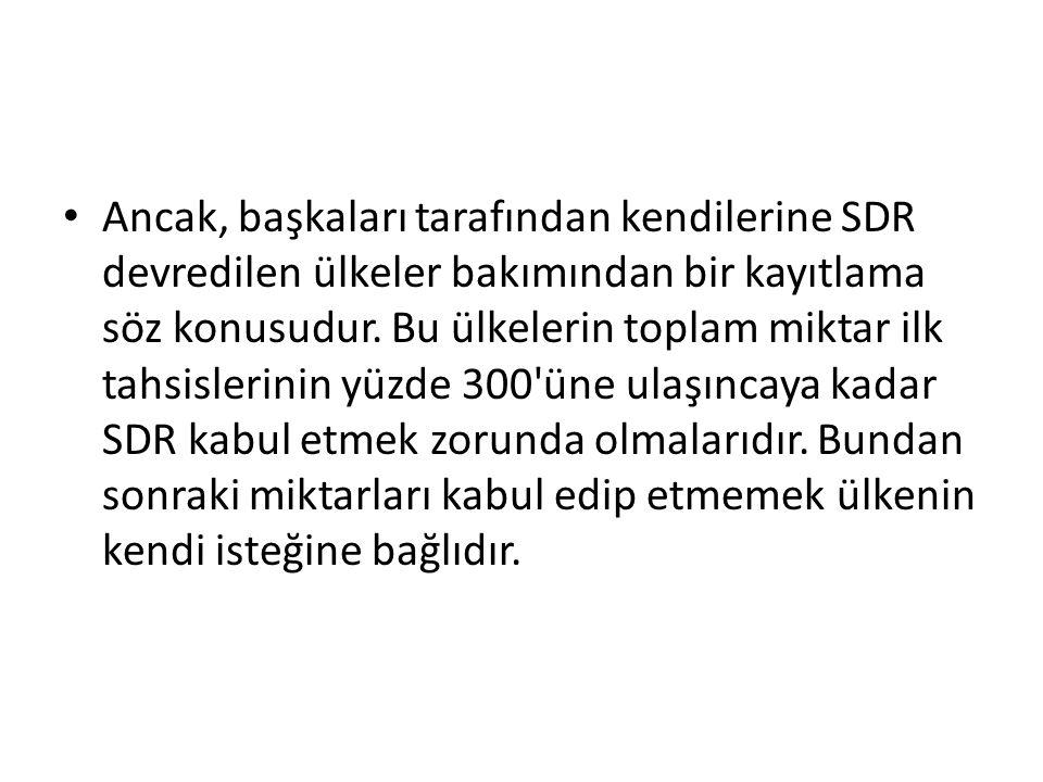 Ancak, başkaları tarafından kendilerine SDR devredilen ülkeler bakımından bir kayıtlama söz konusudur. Bu ülkelerin toplam miktar ilk tahsislerinin yü