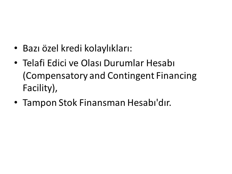 Bazı özel kredi kolaylıkları: Telafi Edici ve Olası Durumlar Hesabı (Compensatory and Contingent Financing Facility), Tampon Stok Finansman Hesabı'dır