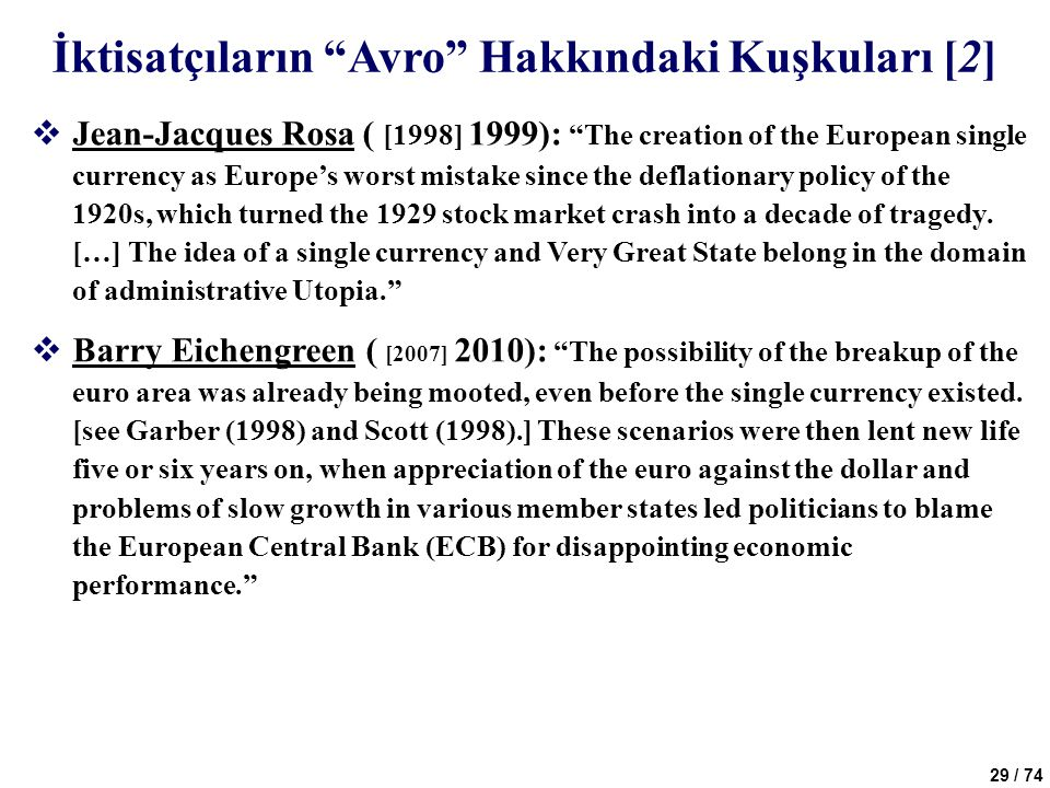 29 / 74 İktisatçıların Avro Hakkındaki Kuşkuları [2]  Jean-Jacques Rosa ( [1998] 1999): The creation of the European single currency as Europe's worst mistake since the deflationary policy of the 1920s, which turned the 1929 stock market crash into a decade of tragedy.